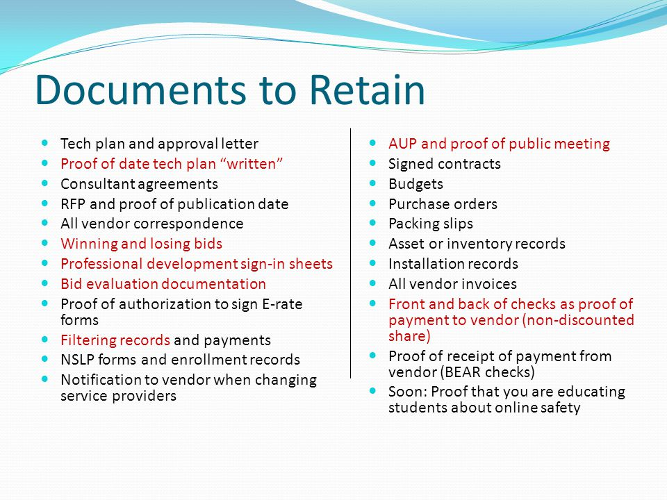 Documents to Retain Tech plan and approval letter Proof of date tech plan written Consultant agreements RFP and proof of publication date All vendor c