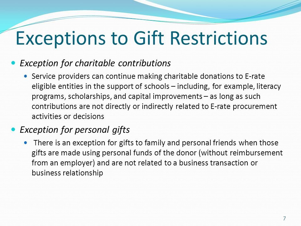 Exceptions to Gift Restrictions Exception for charitable contributions Service providers can continue making charitable donations to E-rate eligible e