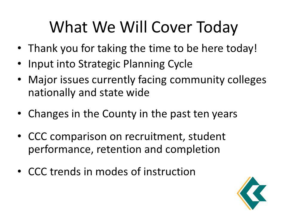 What We Will Cover Today Thank you for taking the time to be here today.