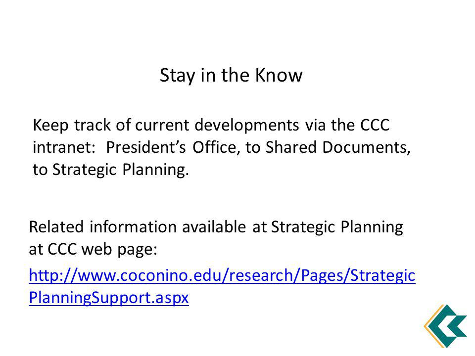 Related information available at Strategic Planning at CCC web page: http://www.coconino.edu/research/Pages/Strategic PlanningSupport.aspx Stay in the