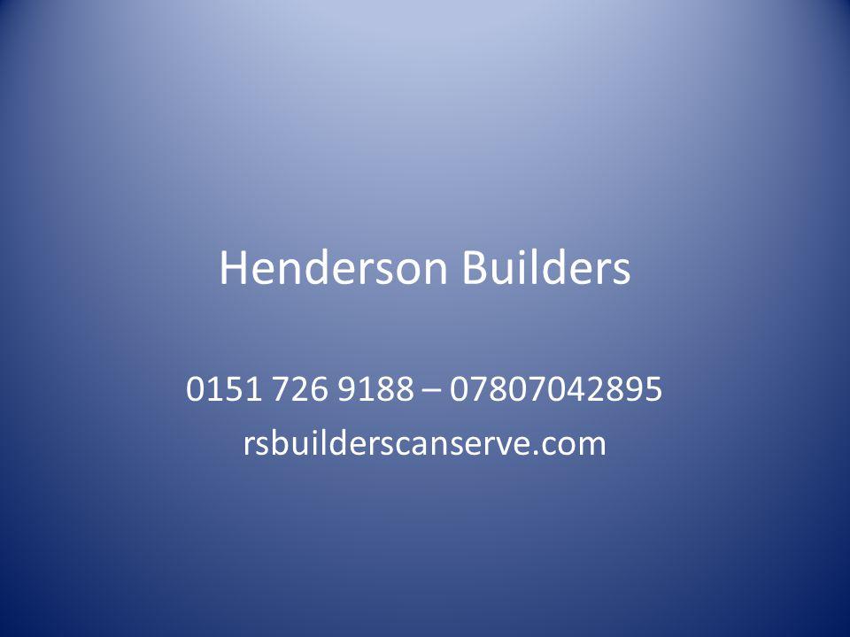 Henderson Builders 0151 726 9188 – 07807042895 rsbuilderscanserve.com