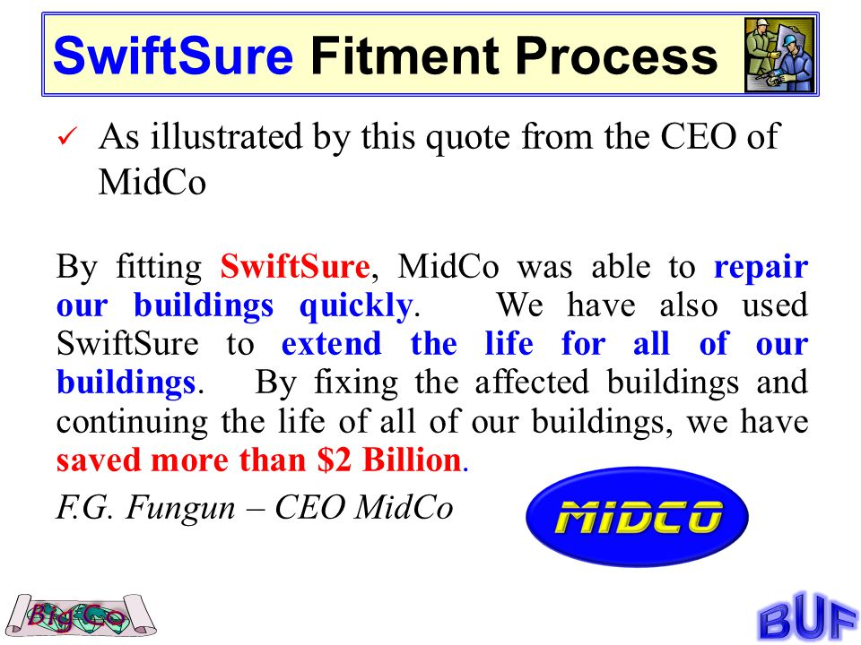SwiftSure Fitment Process As illustrated by this quote from the CEO of MidCo By fitting SwiftSure, MidCo was able to repair our buildings quickly.