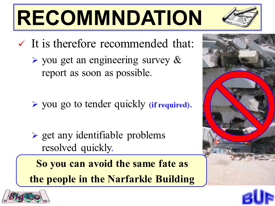 RECOMMNDATION It is therefore recommended that: you get an engineering survey & report as soon as possible.