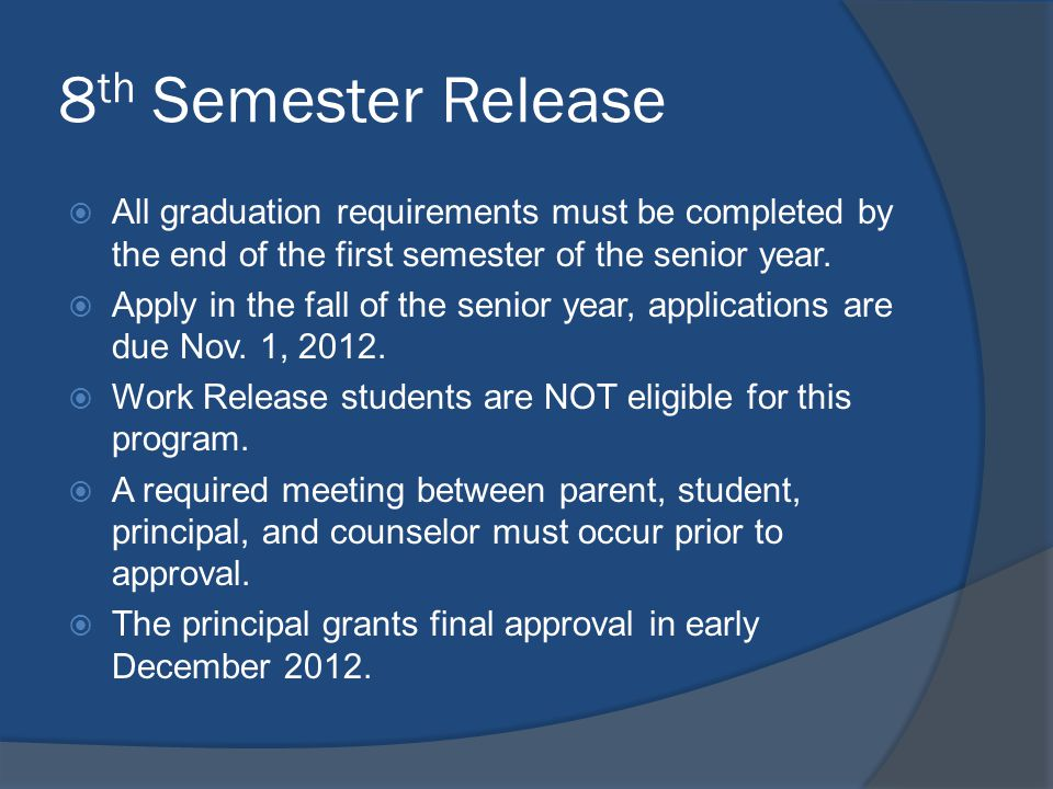 8 th Semester Release All graduation requirements must be completed by the end of the first semester of the senior year.