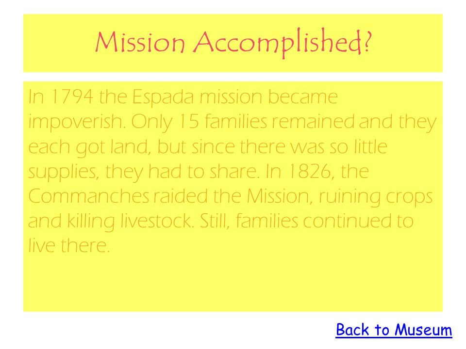 Mission Accomplished.In 1794 the Espada mission became impoverish.