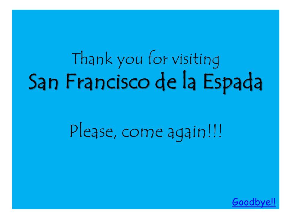 Thank you for visiting San Francisco de la Espada Please, come again!!! Goodbye!!