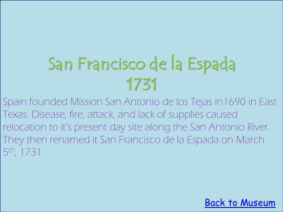 San Francisco de la Espada 1731 Spain founded Mission San Antonio de los Tejas in1690 in East Texas.