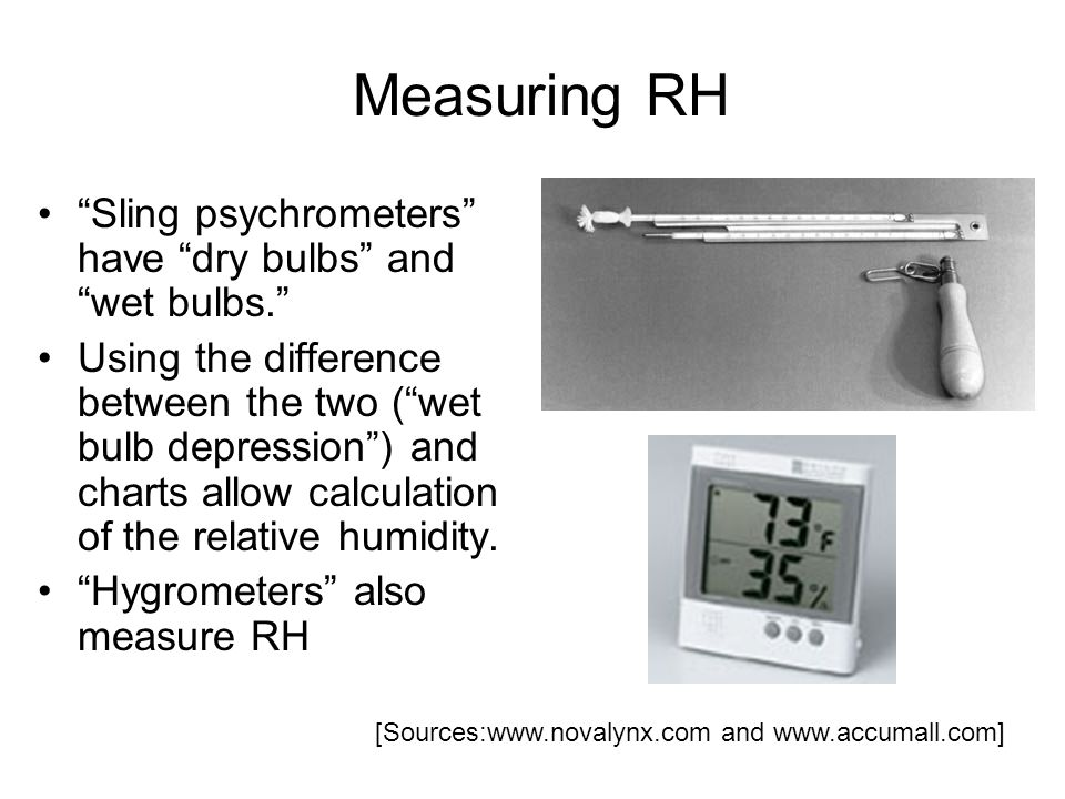 Measuring RH Sling psychrometers have dry bulbs and wet bulbs.