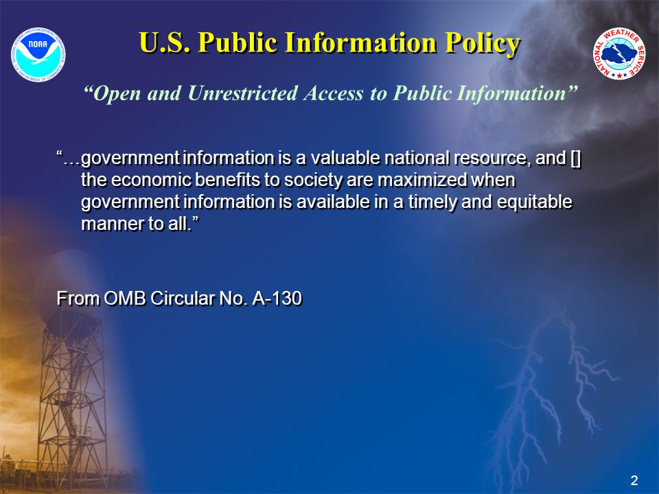 2 U.S. Public Information Policy …government information is a valuable national resource, and [] the economic benefits to society are maximized when g