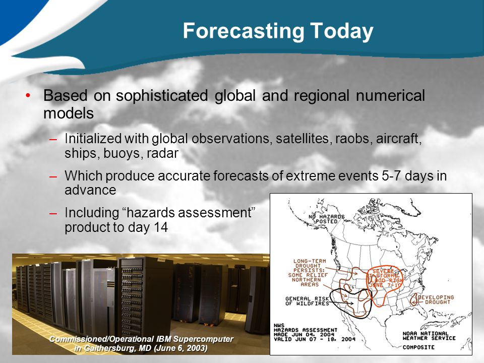 Based on sophisticated global and regional numerical models –Initialized with global observations, satellites, raobs, aircraft, ships, buoys, radar –W