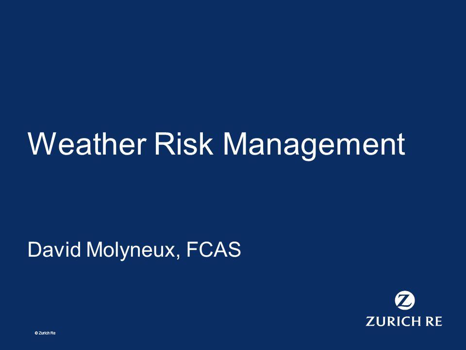 © Zurich Re Weather Risk Management David Molyneux, FCAS