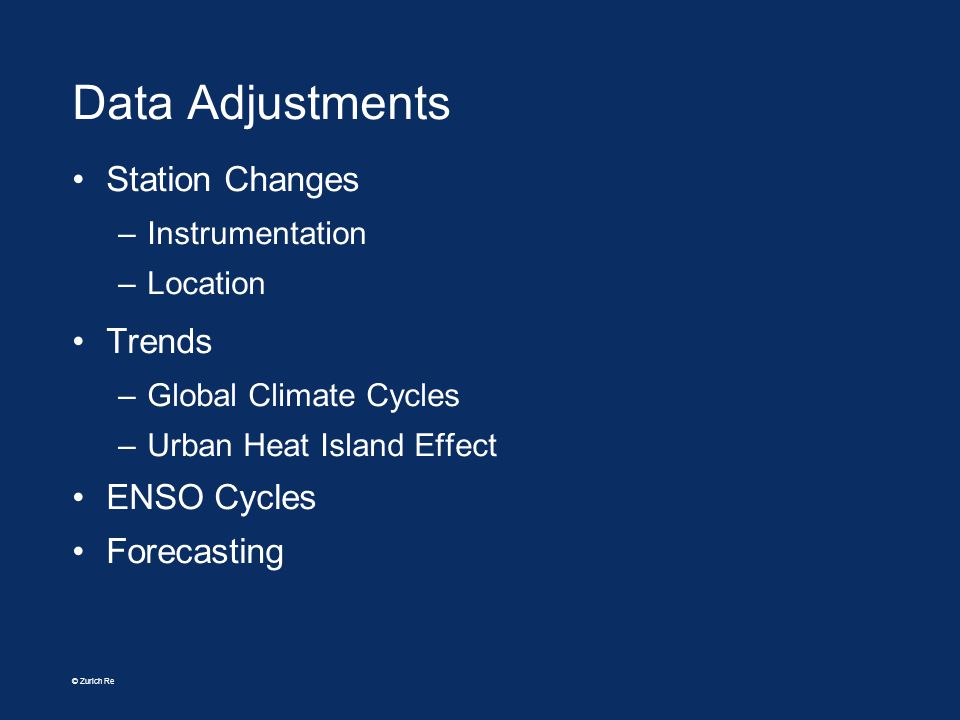 © Zurich Re Data Adjustments Station Changes –Instrumentation –Location Trends –Global Climate Cycles –Urban Heat Island Effect ENSO Cycles Forecastin