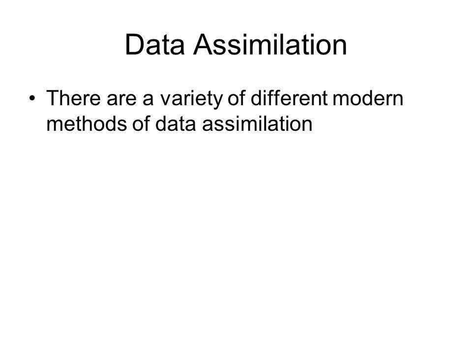Data Assimilation There are a variety of different modern methods of data assimilation
