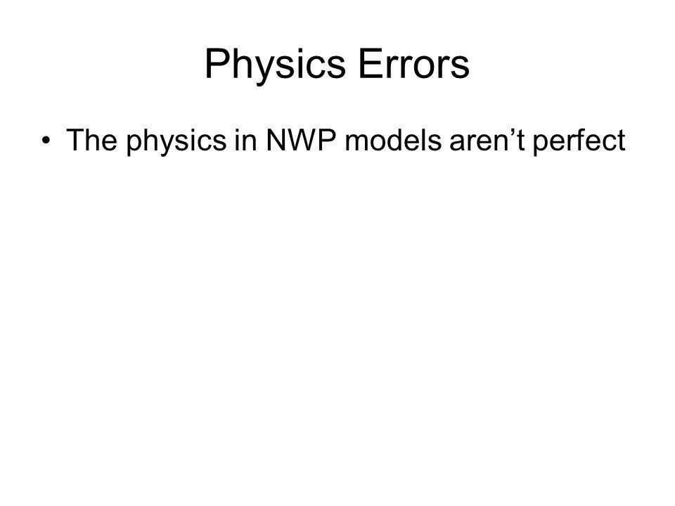 Physics Errors The physics in NWP models arent perfect