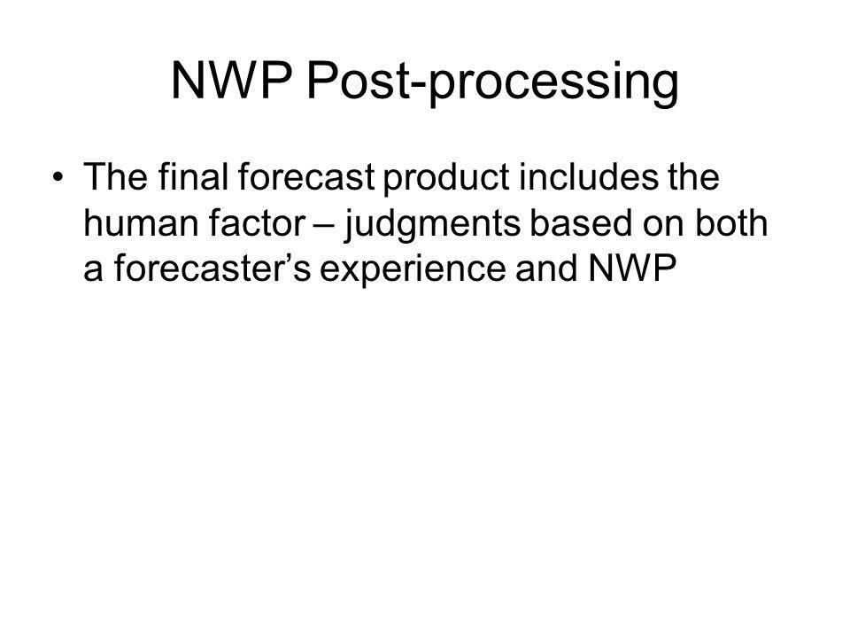 The final forecast product includes the human factor – judgments based on both a forecasters experience and NWP