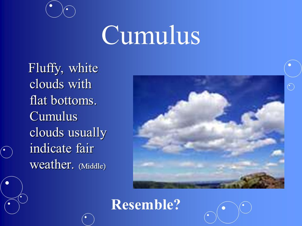 CLOUDS Clouds are formed when warm air carrying water vapor rises from the Earth and the water vapor cools down and connect to each other.