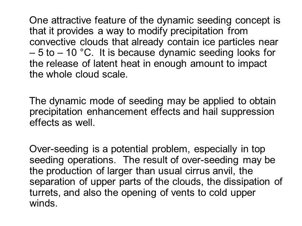 One attractive feature of the dynamic seeding concept is that it provides a way to modify precipitation from convective clouds that already contain ic