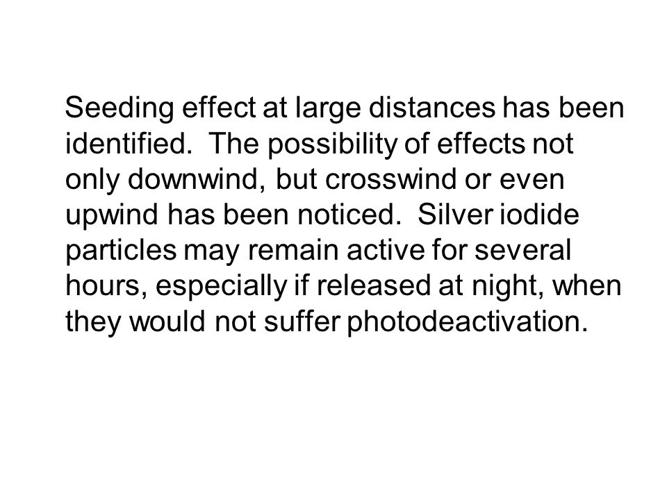 Seeding effect at large distances has been identified. The possibility of effects not only downwind, but crosswind or even upwind has been noticed. Si