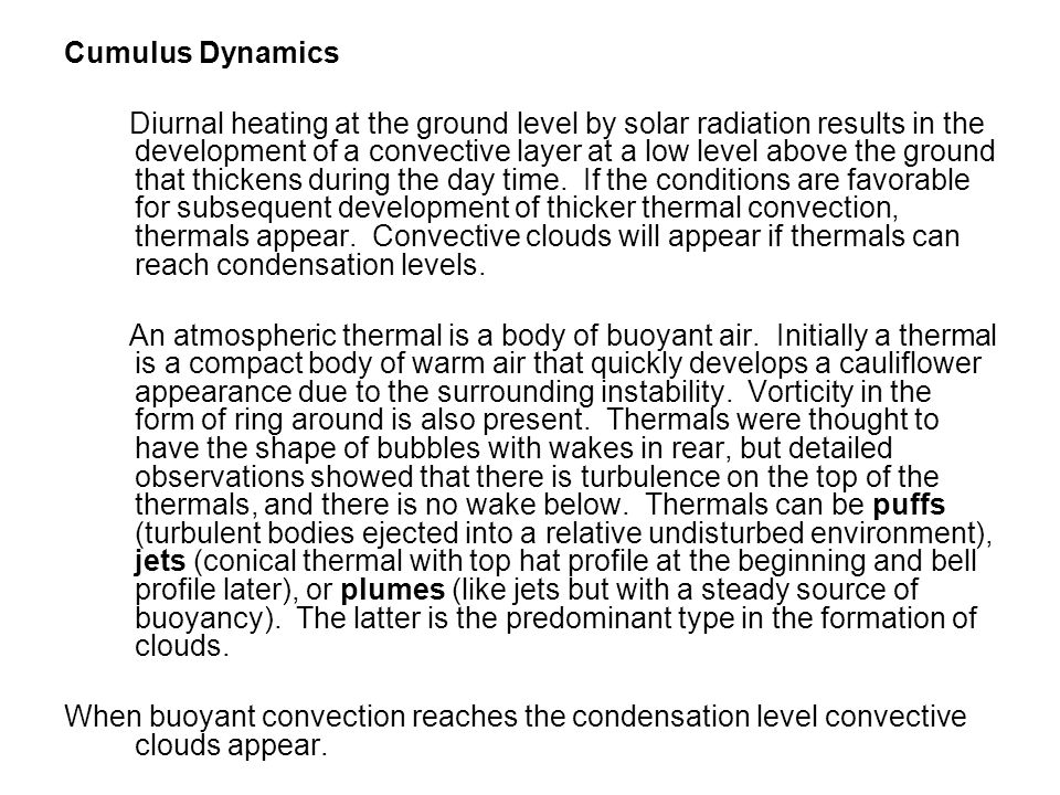 Cumulus Dynamics Diurnal heating at the ground level by solar radiation results in the development of a convective layer at a low level above the grou