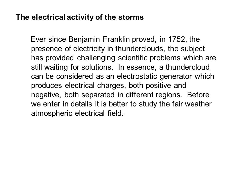The electrical activity of the storms Ever since Benjamin Franklin proved, in 1752, the presence of electricity in thunderclouds, the subject has prov