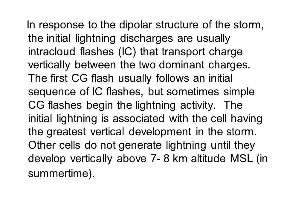 In response to the dipolar structure of the storm, the initial lightning discharges are usually intracloud flashes (IC) that transport charge vertical