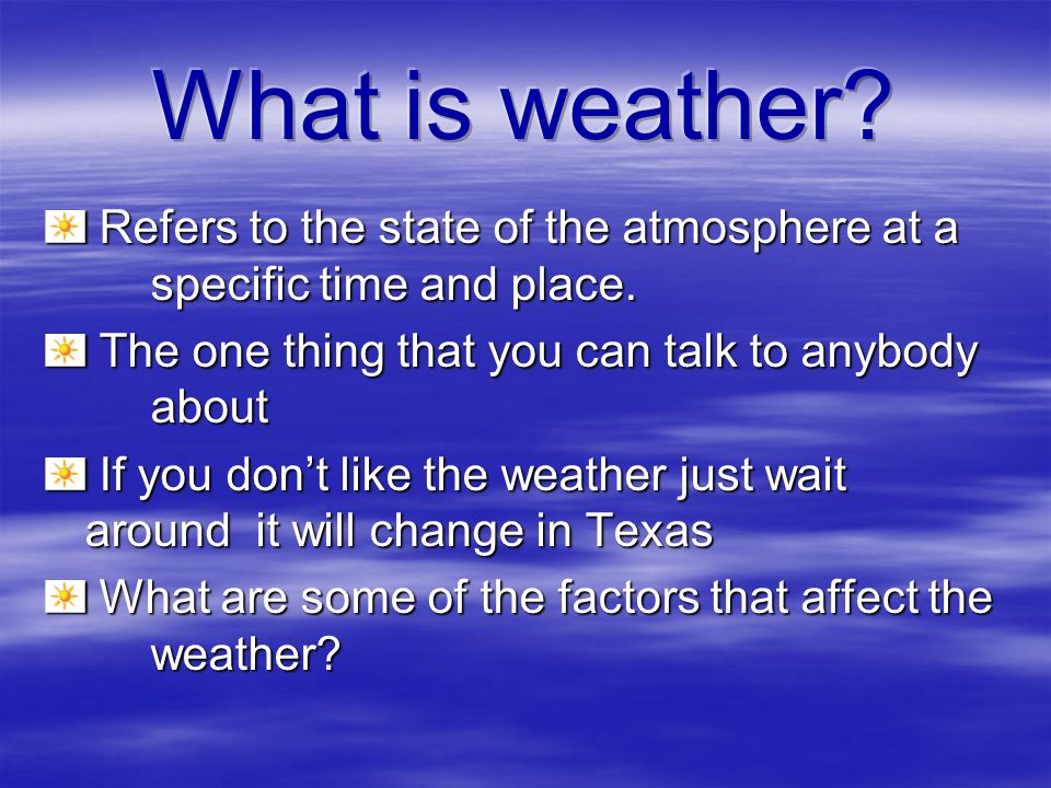 Refers to the state of the atmosphere at a specific time and place.