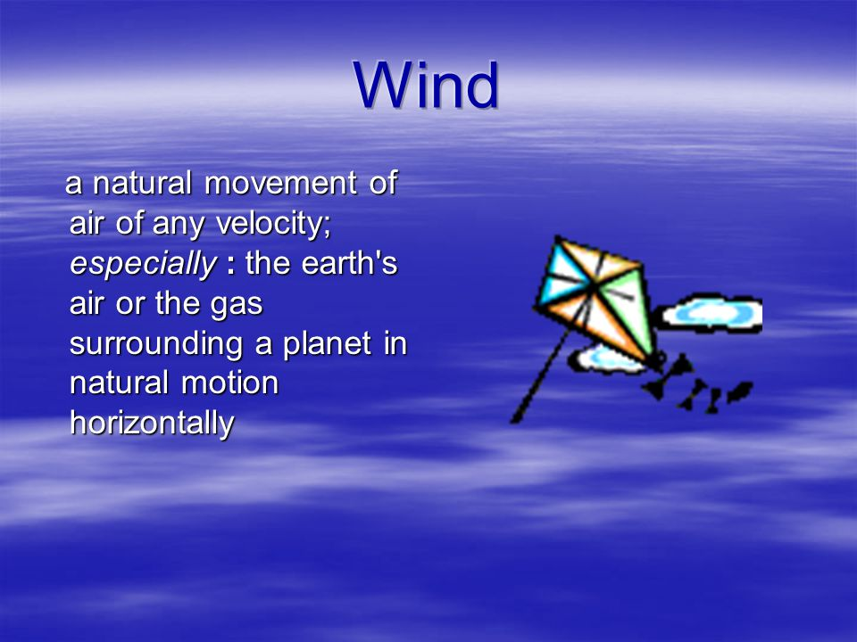 a natural movement of air of any velocity; especially : the earth's air or the gas surrounding a planet in natural motion horizontally a natural movem
