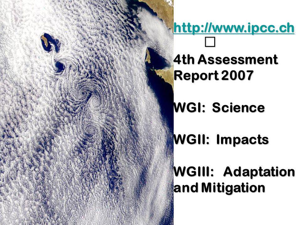 http://www.ipcc.ch 4th Assessment Report 2007 WGI: Science WGII: Impacts WGIII: Adaptation and Mitigation
