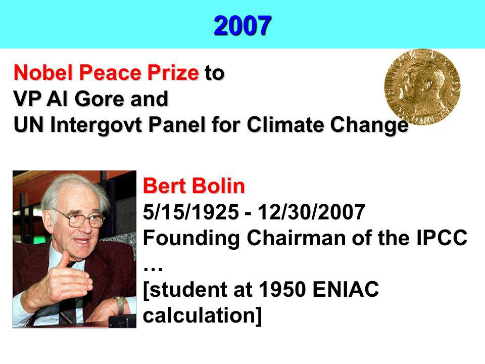 2007 Bert Bolin 5/15/1925 - 12/30/2007 Founding Chairman of the IPCC … [student at 1950 ENIAC calculation] Nobel Peace Prize to VP Al Gore and UN Inte