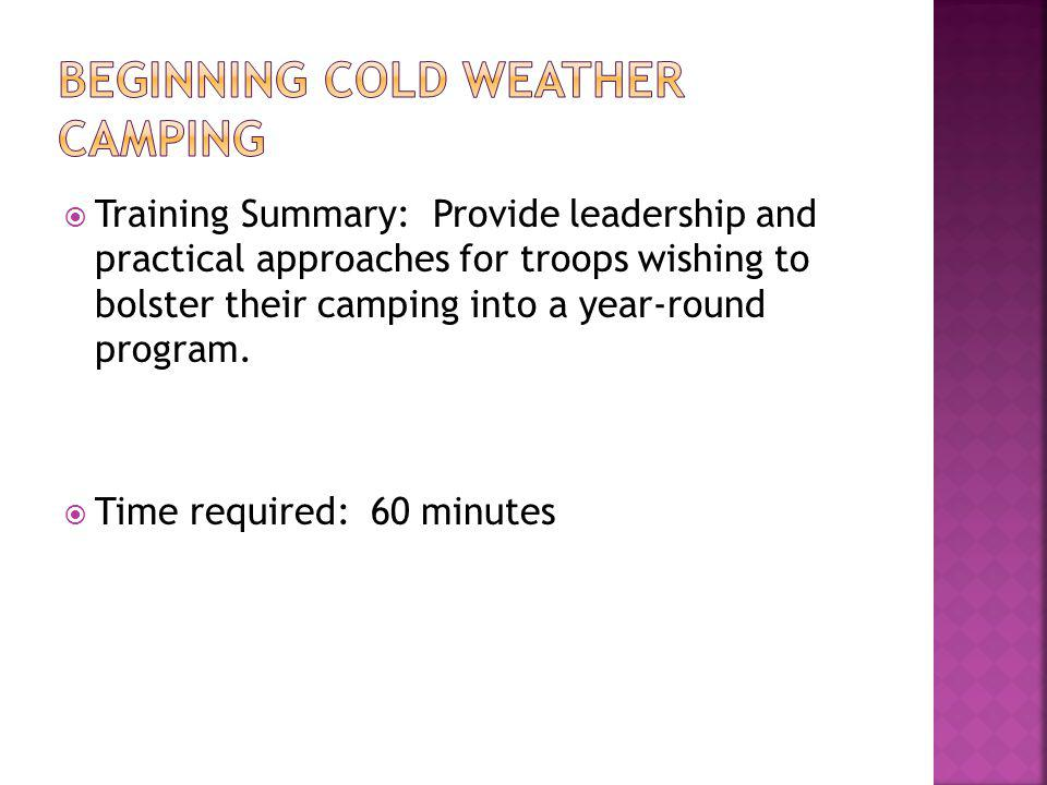Training Summary: Provide leadership and practical approaches for troops wishing to bolster their camping into a year-round program. Time required: 60