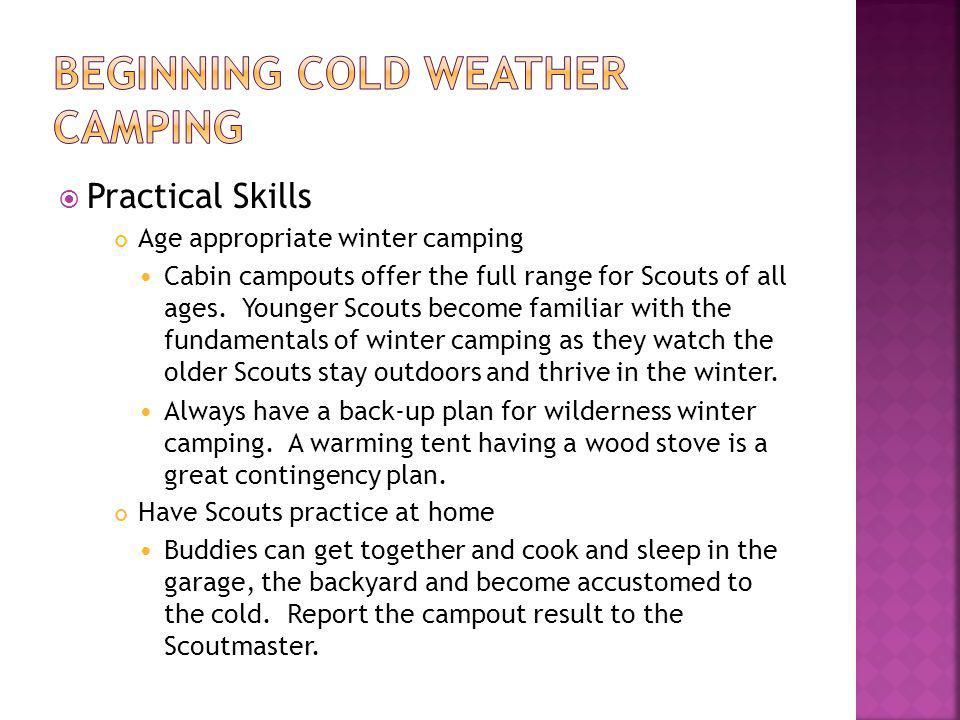 Practical Skills Age appropriate winter camping Cabin campouts offer the full range for Scouts of all ages. Younger Scouts become familiar with the fu