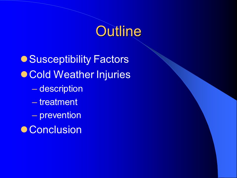 Outline Susceptibility Factors Cold Weather Injuries –description –treatment –prevention Conclusion