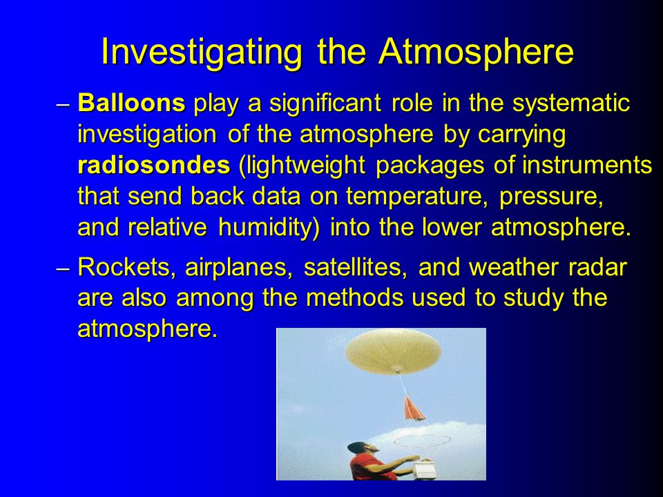 Investigating the Atmosphere – Balloons play a significant role in the systematic investigation of the atmosphere by carrying radiosondes (lightweight