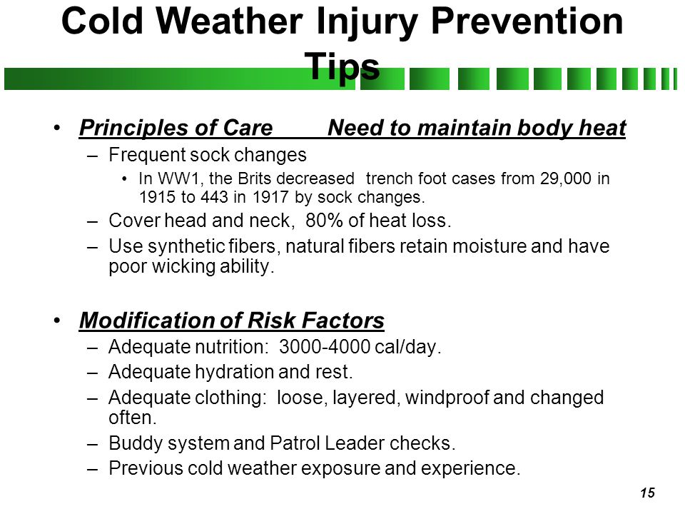15 Cold Weather Injury Prevention Tips Principles of CareNeed to maintain body heat –Frequent sock changes In WW1, the Brits decreased trench foot cas