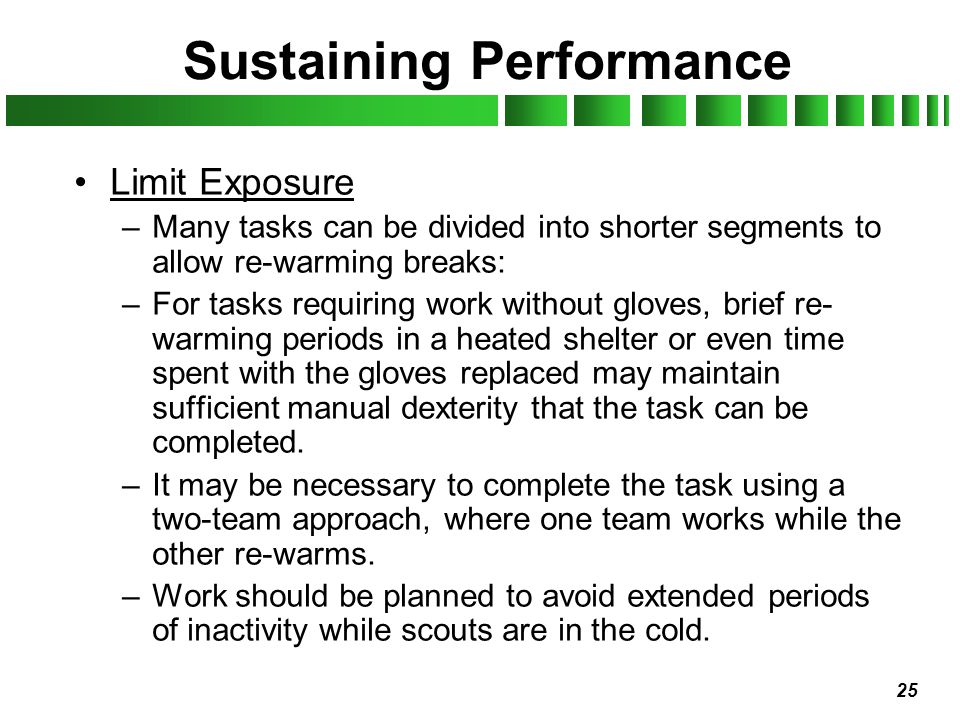 25 Sustaining Performance Limit Exposure –Many tasks can be divided into shorter segments to allow re-warming breaks: –For tasks requiring work withou