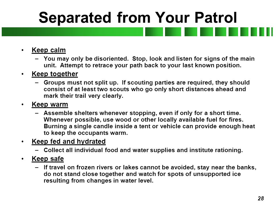 28 Separated from Your Patrol Keep calm –You may only be disoriented. Stop, look and listen for signs of the main unit. Attempt to retrace your path b