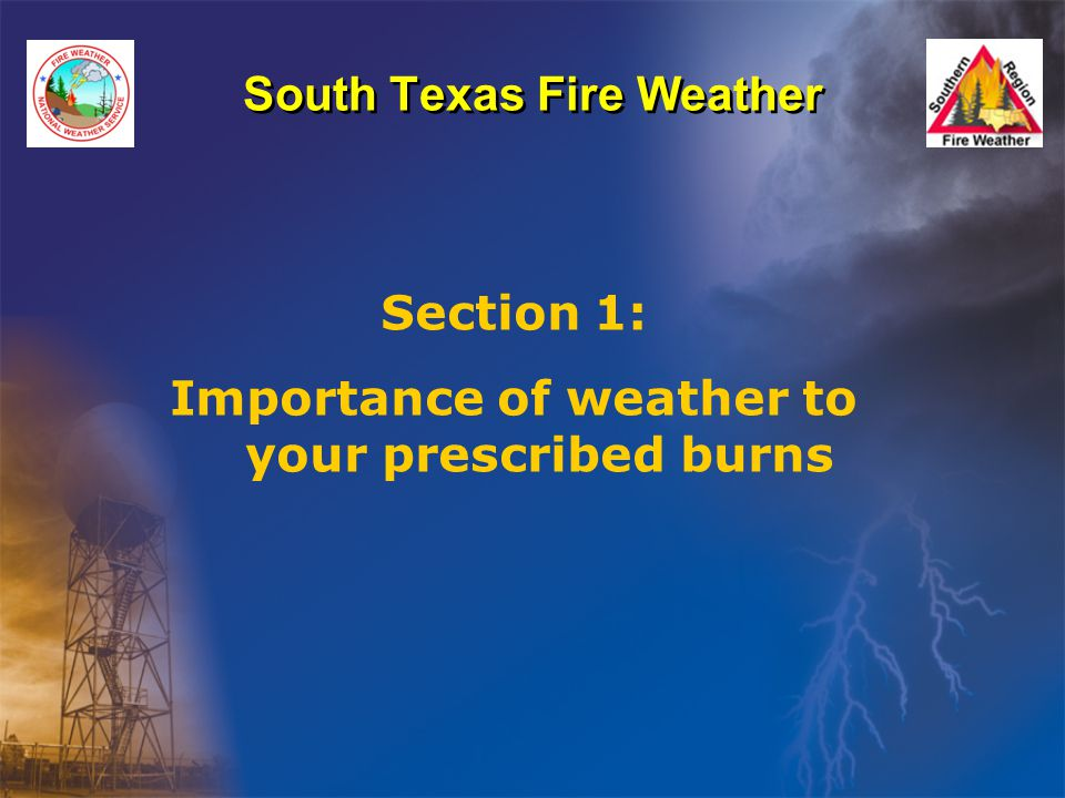 South Texas Fire Weather Section 1: Importance of weather to your prescribed burns