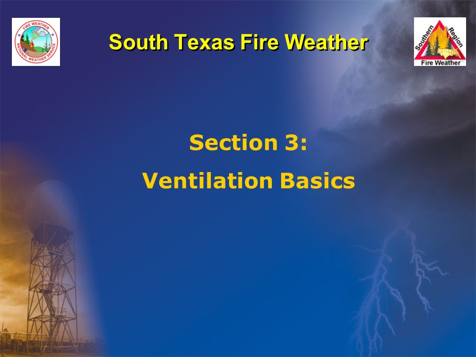 South Texas Fire Weather Section 3: Ventilation Basics
