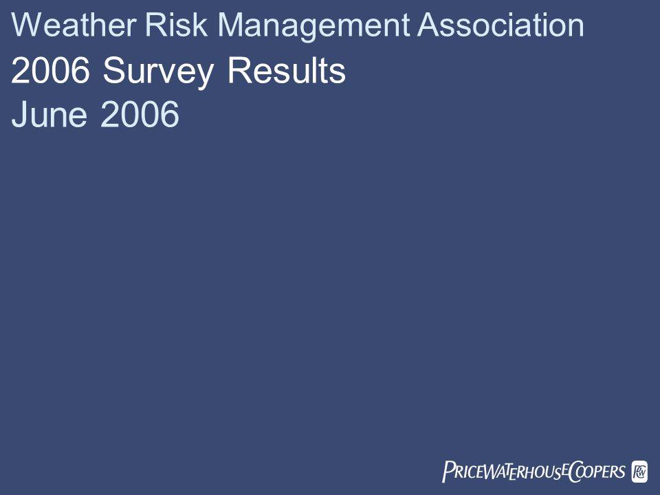 Weather Risk Management Association 2006 Survey Results June 2006