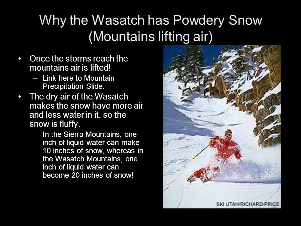 Why the Wasatch has Powdery Snow (Mountains lifting air) Once the storms reach the mountains air is lifted! –Link here to Mountain Precipitation Slide