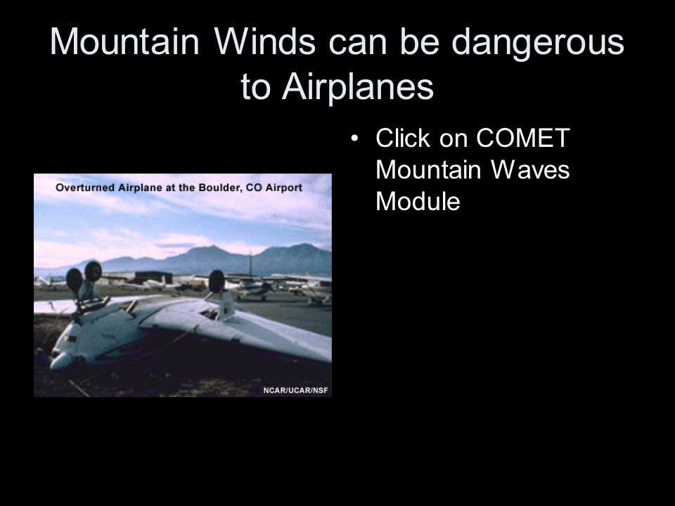 Mountain Winds can be dangerous to Airplanes Click on COMET Mountain Waves Module