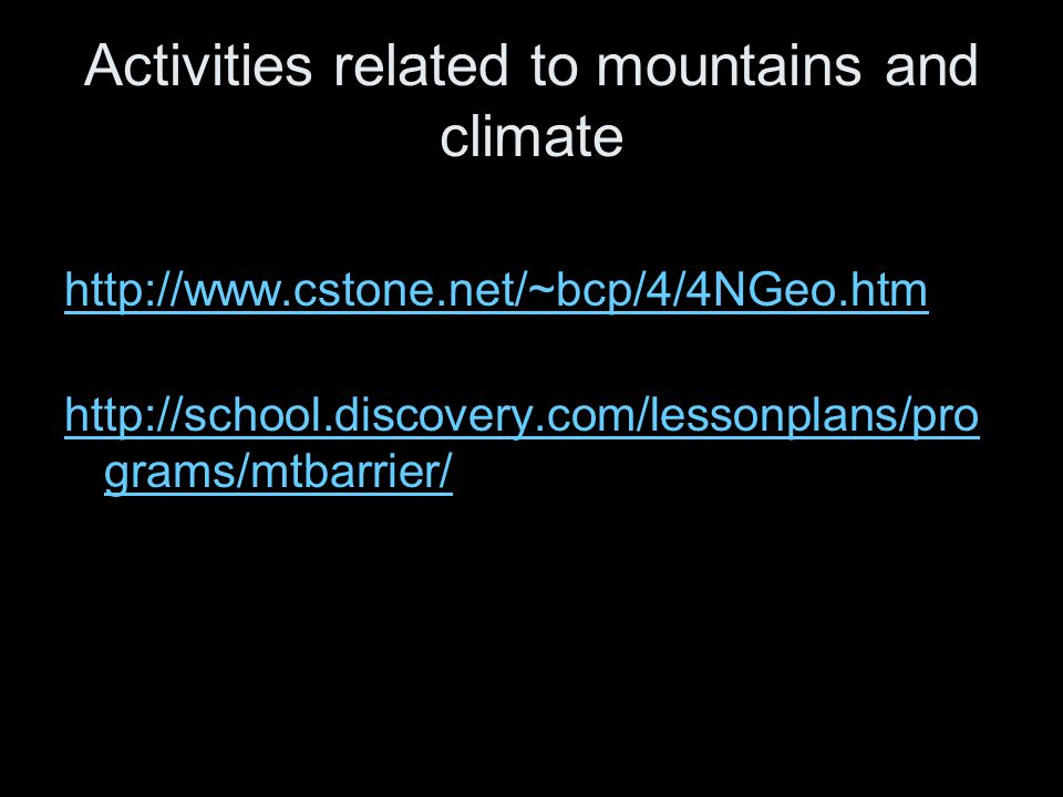 Activities related to mountains and climate http://www.cstone.net/~bcp/4/4NGeo.htm http://school.discovery.com/lessonplans/pro grams/mtbarrier/