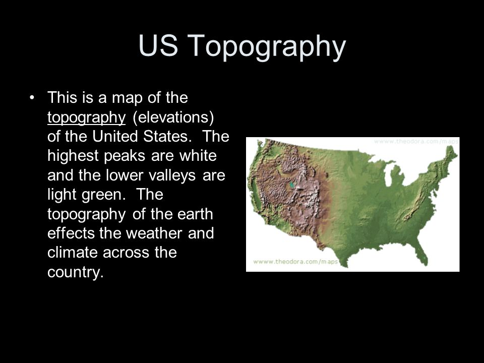 US Topography This is a map of the topography (elevations) of the United States. The highest peaks are white and the lower valleys are light green. Th