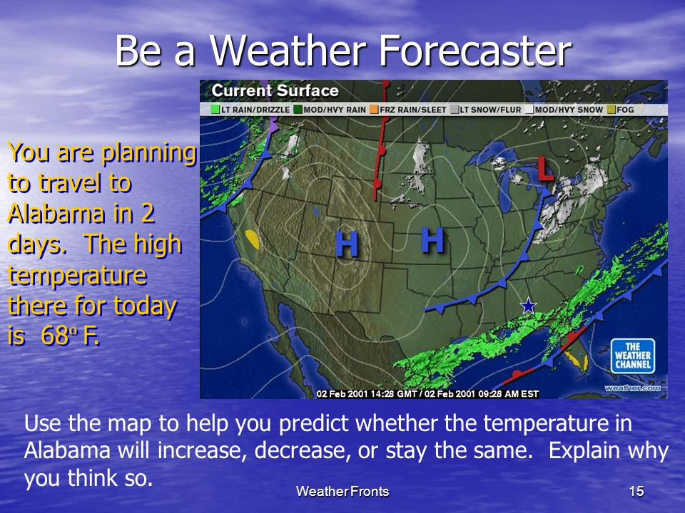 Weather Fronts15 Be a Weather Forecaster You are planning to travel to Alabama in 2 days.