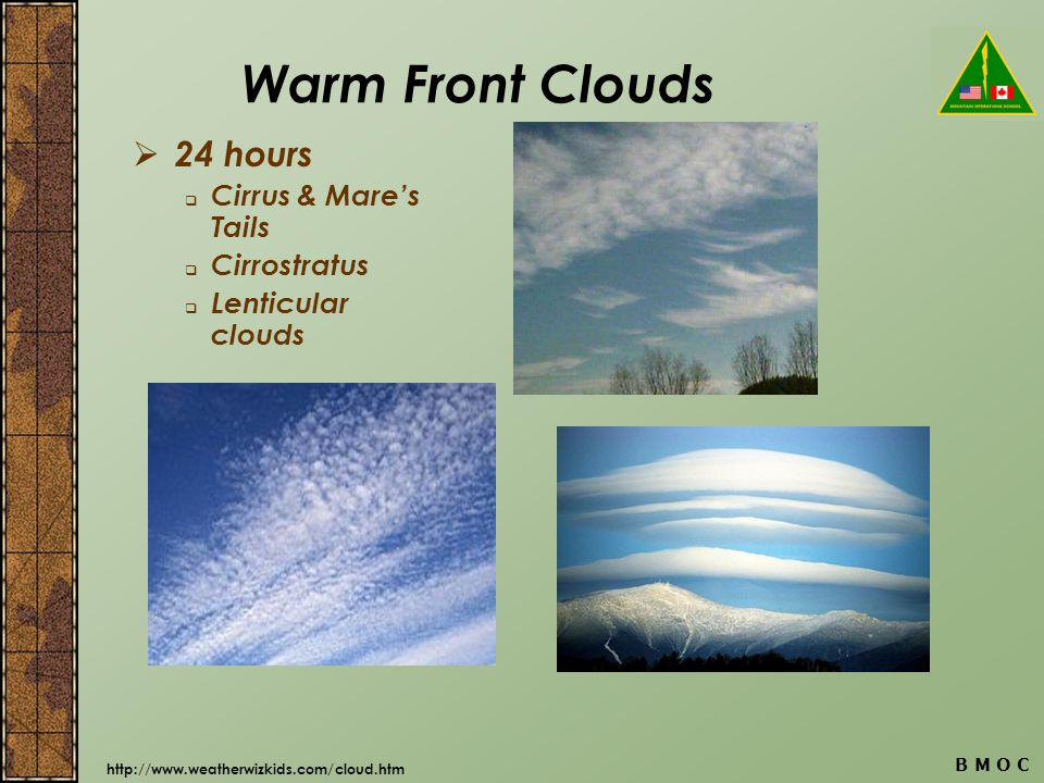 B M O C Warm Front Clouds 24 hours Cirrus & Mares Tails Cirrostratus Lenticular clouds http://www.weatherwizkids.com/cloud.htm
