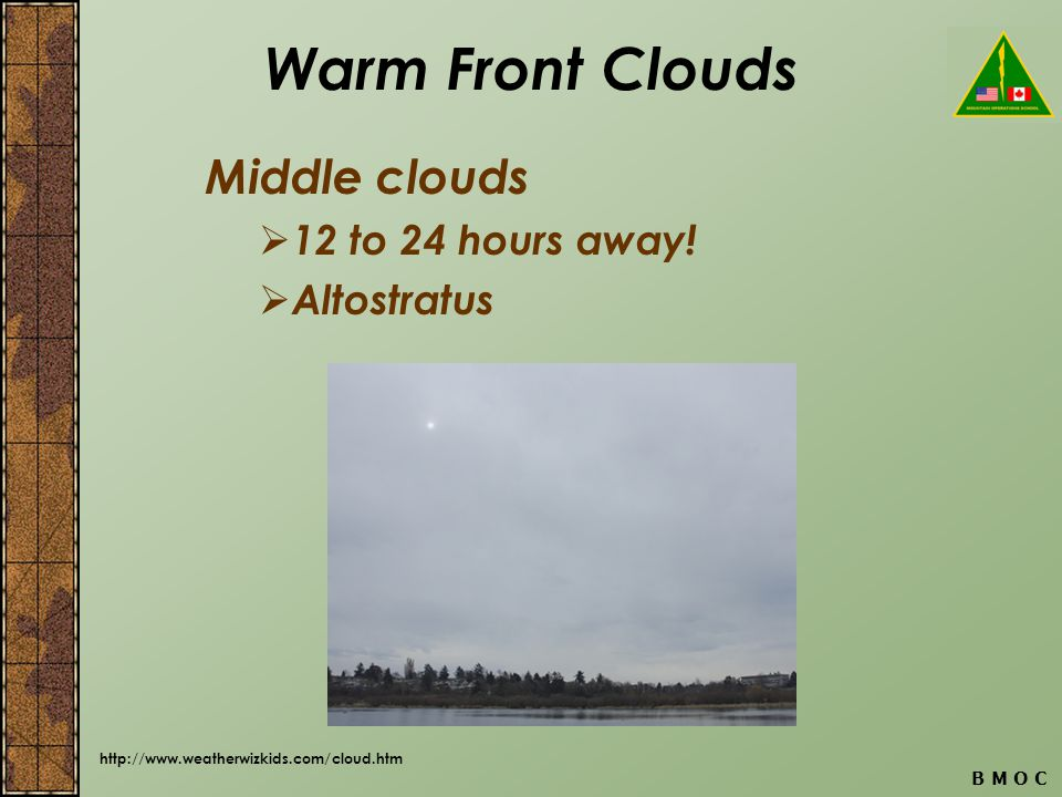 B M O C Warm Front Clouds Middle clouds 12 to 24 hours away.