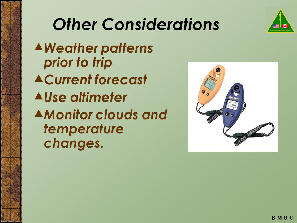 B M O C Other Considerations Weather patterns prior to trip Current forecast Use altimeter Monitor clouds and temperature changes.