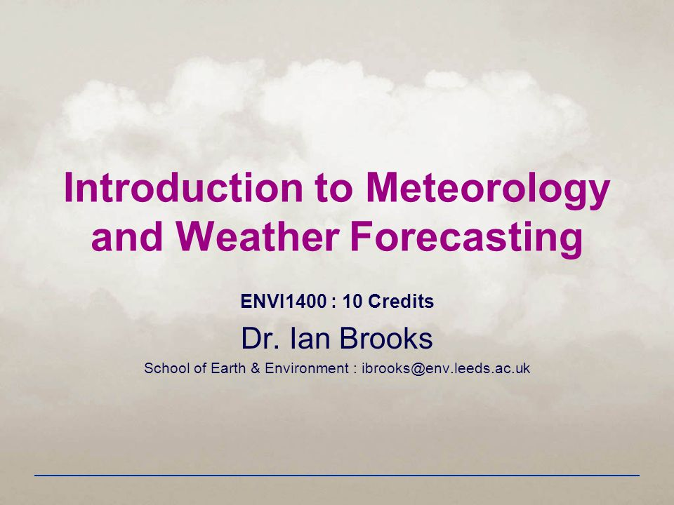 Introduction to Meteorology and Weather Forecasting ENVI1400 : 10 Credits Dr.