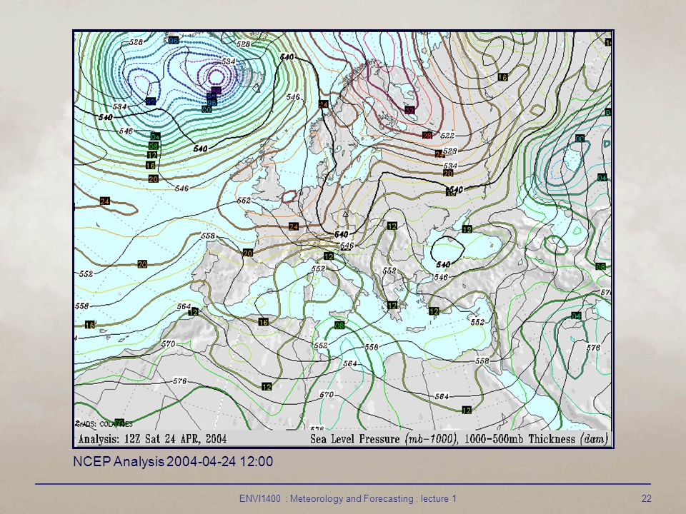 ENVI1400 : Meteorology and Forecasting : lecture 122 NCEP Analysis 2004-04-24 12:00