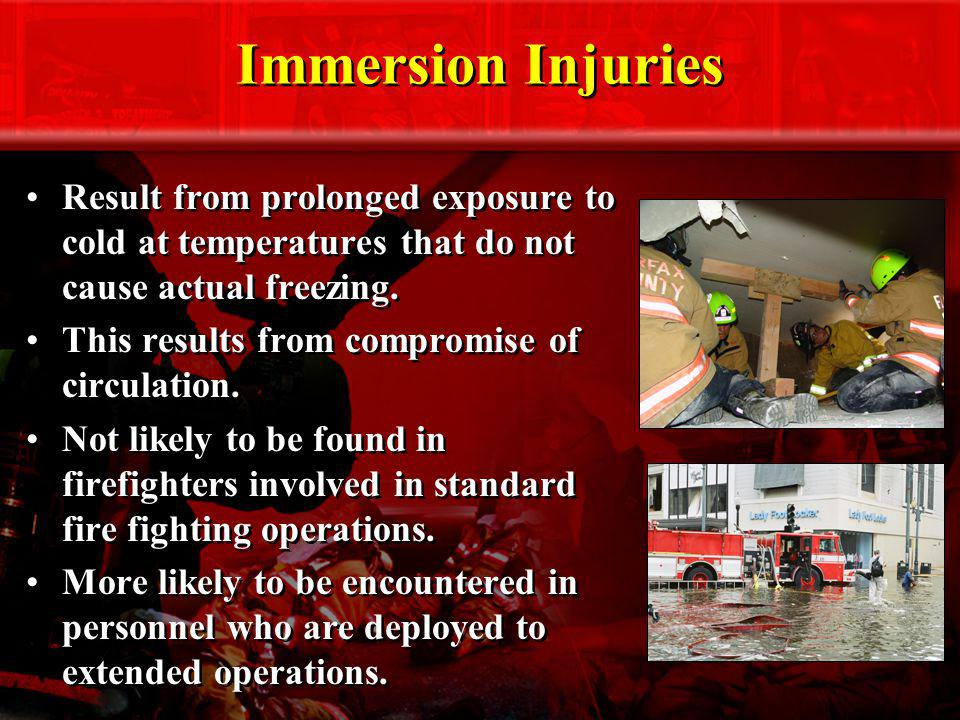 Immersion Injuries Result from prolonged exposure to cold at temperatures that do not cause actual freezing. This results from compromise of circulati